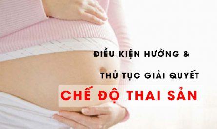 Điều kiện hưởng và thủ tục giải quyết chế độ thai sản